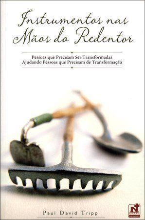 Instrumentos Nas Mãos Do Redentor - Dr. Paul D. Tripp