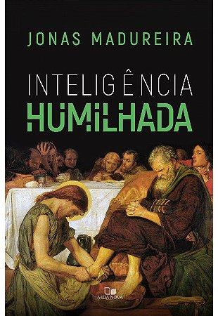 Inteligência humilhada – Jonas Madureira