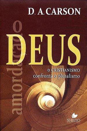 O Deus amordaçado  o cristianismo confronta o pluralismo - D. A. CARSON