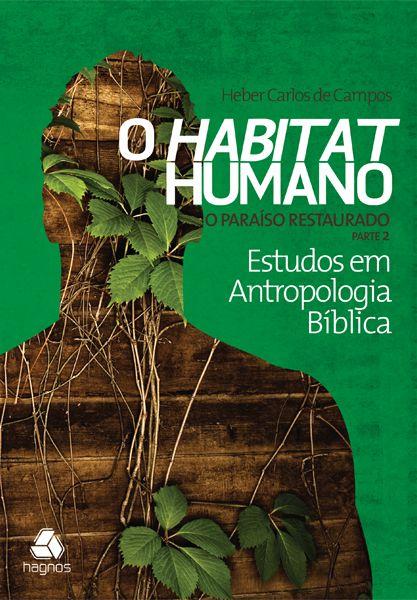 O habitat humano (Paraíso restaurado - parte 2)  - Heber Carlos de Campos