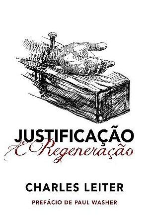 Justificação e Regeneração CHARLES LEITER
