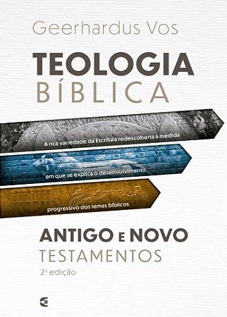 Teologia Bíblica – Antigo E Novo Testamento | Geerhardus Vos (novo)