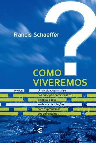 Como Viveremos? – 2ª Edicao | Francis Schaeffer