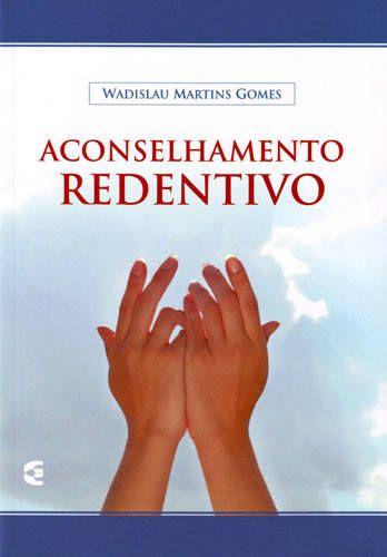 Aconselhamento Redentivo | Wadislau Martins Gomes