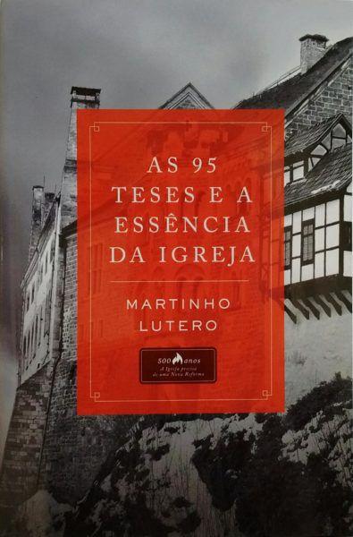 As 95 Teses E A Essência Da Igreja | Martinho Lutero