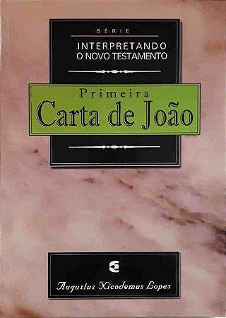Primeira Carta De João – Interpretando O Novo Testamento | Augustus Nicodemus Lopes
