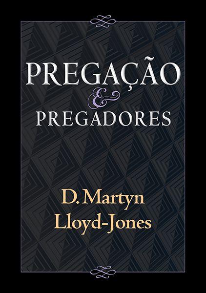 Pregação E Pregadores | Dr Martyn Lloyd-Jones