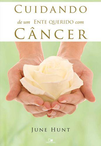 Cuidando De Um Ente Querido Com Câncer | June Hunt