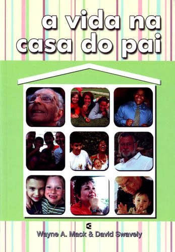A Vida Na Casa Do Pai | David Swavely, Wayne A. Mack