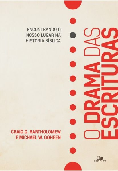 O Drama das Escrituras | Craig G. Bartholomew | Michael W. Goheen