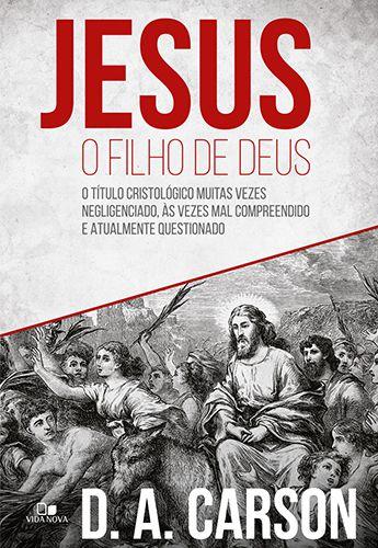 Livro Jesus, O Filho de Deus | D. A. Carson