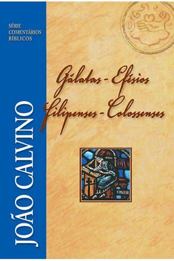 Comentário Bíblicos de Galátas, Efésios, Filipenses e Colossenses | JOÃO CALVINO