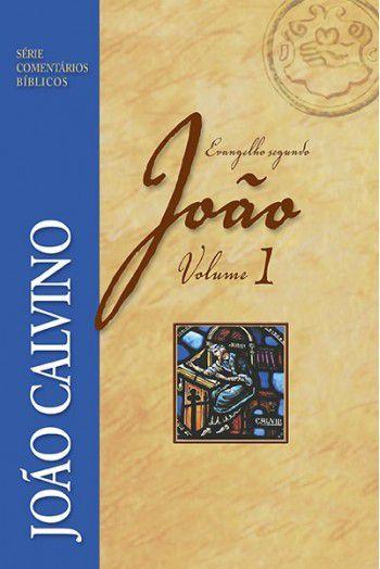 Comentário do Evangelho Segundo João - Vol 1 | JOÃO CALVINO