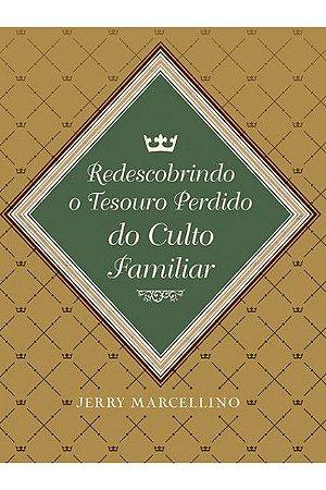 REDESCOBRINDO O TESOURO PERDIDO DO CULTO FAMÍLIA | JERRY MARCELINO