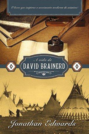 A Vida de David Brainerd 2ª Edição - O livro que inspirou o movimento moderno de missões | JONATHAN EDWARDS