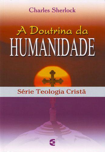 Doutrina Da Humanidade – Série Teologia Cristã | Charles Sherlock