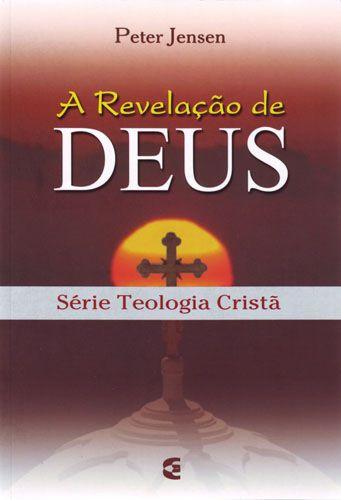 A Revelação De Deus – Série Teologia Cristã | Peter Jensen