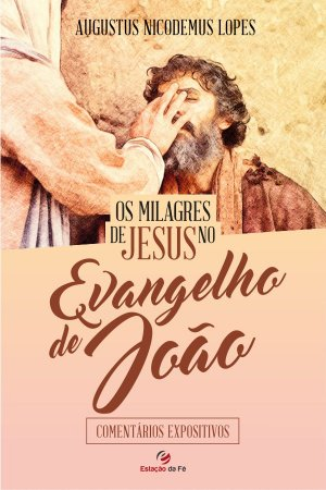 Os Milagres De Jesus No Evangelho De João | Augustus Nicodemus Lopes