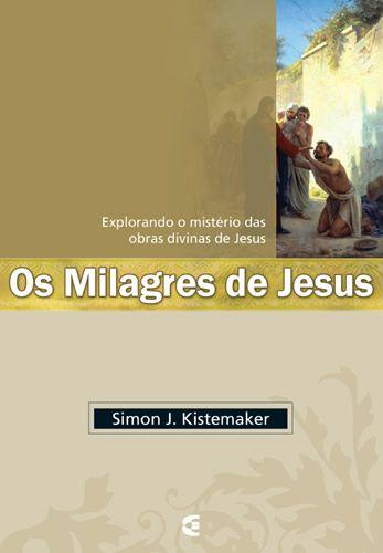 Os Milagres de Jesus | Simon J. Kistemaker