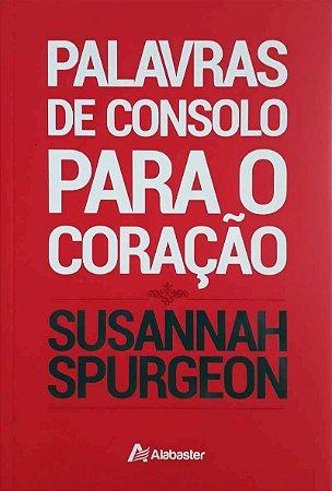 Palavras De Consolo Para O Coração | Susannah Spurgeon