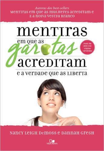 Mentiras Em Que As Garotas Acreditam E A Verdade Que As Liberta | Nancy Leigh DeMoss E Dannah Gresh