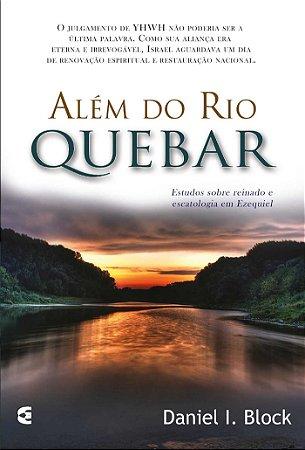 Além Do Rio Quebar: Estudos sobre reinado e escatologia em Ezequiel | Daniel Block