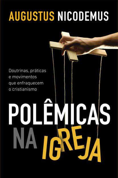 Polêmicas Na Igreja | Augustus Nicodemus Lopes