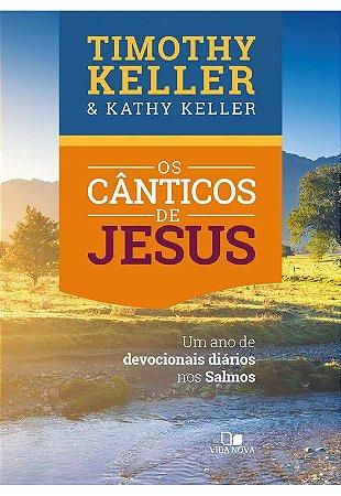 Os Cânticos de Jesus | TIMOTHY KELLER, KATHY KELLER