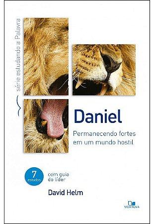 Daniel - Série estudando a Palavra permanecendo fortes em um mundo hostil | DAVID HELM (Guia do líder)
