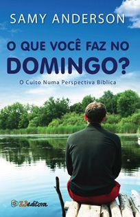 O QUE VOCE FAZ NO DOMINGO O CULTO NUMA PERSPECTIVA BIBLICA | SAMY ANDERSON