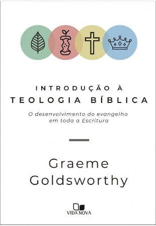 Introdução à teologia bíblica: o desenvolvimento do evangelho em toda a Escritura | Ver maior   GRAEME GOLDSWORTHY