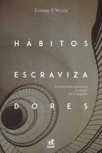 Hábitos Escravizadores | Dr. Edward T. Welch