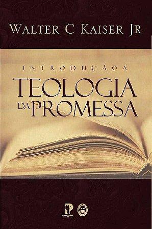 Introdução À Teologia Da Promessa | Walter C. Kaiser Jr.