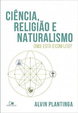 Ciência, religião e naturalismo: onde está o conflito? |ALVIN PLANTINGA (Pré-Venda)