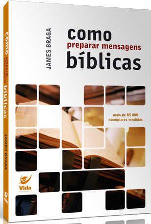 Como preparar mensagens bíblicas | James Braga