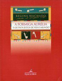 A Formiga Aurélia - E Outros Jeitos de Ver o Mundo - Machado,Regina - Companhia Das Letrinhas