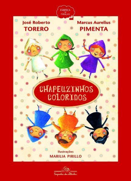 Chapeuzinhos Coloridos: José Roberto Torero; Marcus Aurelius Pimenta - Companhia Das Letrinhas