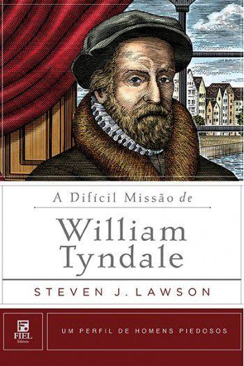 A Difícil Missão de William Tyndale Um Perfil de Homens Piedosos STEVEN LAWSO