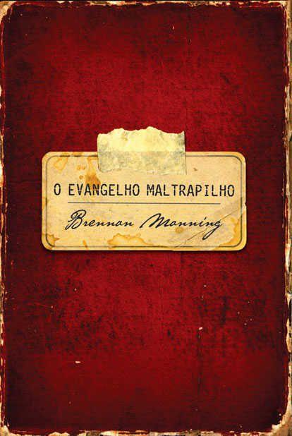 O Evangelho Maltrapilho | Brennan Mainning