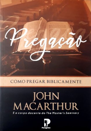 Pregação – Como Pregar Biblicamente | John MacArthur