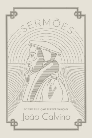 Sermões Sobre Eleição E Reprovação | João Calvino