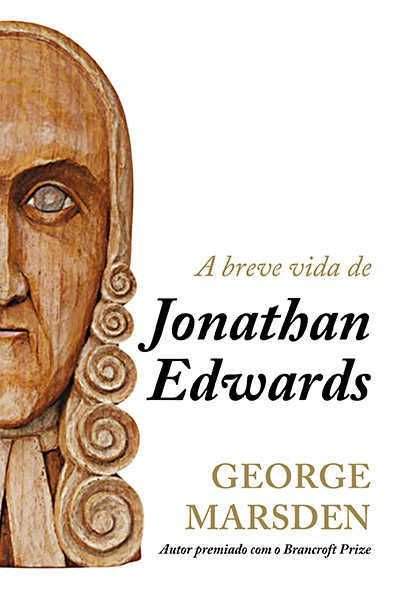A Breve Vida De Jonathan Edwards   George Marsden