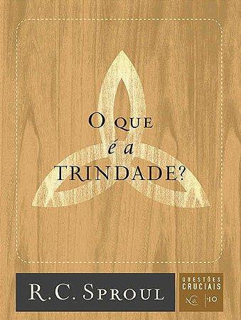 O Que É A Trindade? – Questões Cruciais-10 | R. C. Sproul