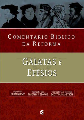 Comentário Bíblico Da Reforma – Galatas E Efesios