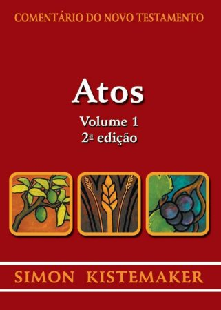 Comentário Do Novo Testamento – Atos Volume 1 | Simon Kistemaker 2ª Edição