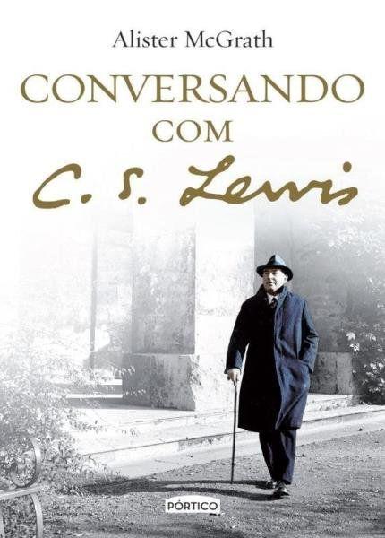 Conversando Com C.S.Lewis | Alister McGrath