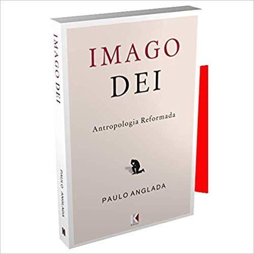Imago Dei: Antropologia Reformada por Paulo Anglada