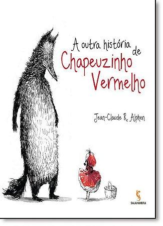OUTRA HISTÓRIA DE CHAPEUZINHO VERMELHO - Jean-Claude R. Alphen
