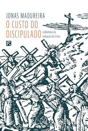 O Custo Do Discipulado: a doutrina da imitação de Cristo | Jonas Madureira