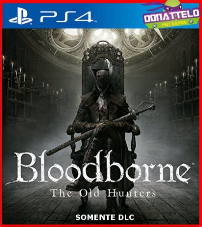 Dlc Bloodborne The Old Hunters ps4